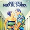 Jise Dekh Mera Dil Dhadka (Love Songs)