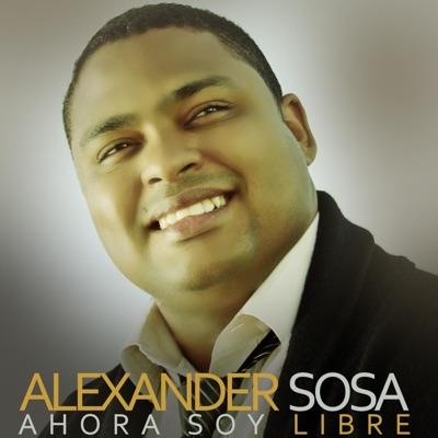 Ahora Soy Libre - Alexander Sosa