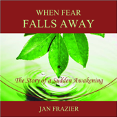 When Fear Falls Away: The Story of a Sudden Awakening (Unabridged)