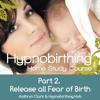 Hypnobirthing Home Study Course, Pt.2 Release All Fear of Birth - Kathryn Clark & Hypnobirthing Hub