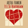 It's so Heartbreakin', Aretha Franklin