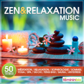 Zen & Relaxation Music (50 titres pour méditation, relaxation, sophrologie, sommeil, Yoga, spa, Taï-Chi, Feng-Shui, sauna, antistress)