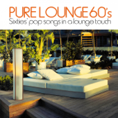 Pure Lounge 60's (Sixties' Pop Songs in a Lounge Touch)
