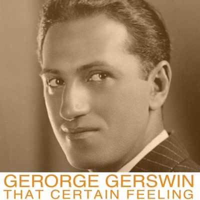 That Certain Feeling - George Gershwin