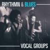 Rhythm & Blues Vocal Groups