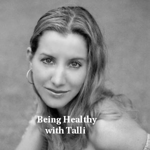 BEING HEALTHY with Talli