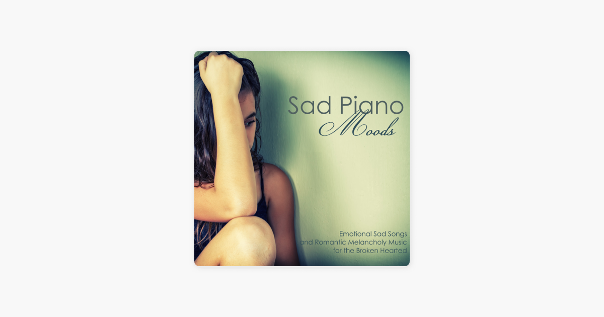 ‎Sad Piano Moods - Emotional Sad Songs and Romantic Melancholy Music for  the Broken Hearted by Sad Piano Music Collective