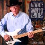 Raywood's Swamp Pop Memories