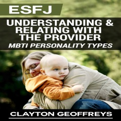 ESFJ: Understanding & Relating with the Provider: MBTI Personality Types Volume 2 (Unabridged)