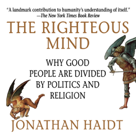 The Righteous Mind: Why Good People Are Divided by Politics and Religion (Unabridged) audiobook