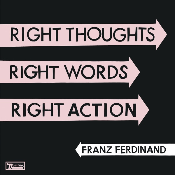 Franz Ferdinand – Right Thoughts, Right Words, Right Action