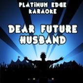 Dear Future Husband (Karaoke Version) [Originally Performed By Meghan Trainor]