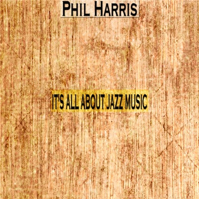 It's All About Jazz Music - Phil Harris