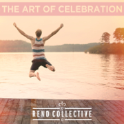 The Art of Celebration - Rend Collective - Rend Collective