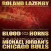 Roland Lazenby - Blood on the Horns: The Long Strange Ride of Michael Jordan's Chicago Bulls (Unabridged) artwork