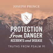 Protection from Danger, Accidents and Disease: Truths from Psalm 91