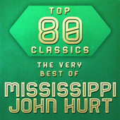 Top 80 Classics - The Very Best of Mississippi John Hurt