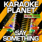 Say Something (Karaoke Version With Background and Male Lead Vocals) [Originally Performed By a Great Big World & Christina Aguilera]