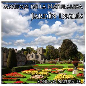 Sonidos Naturales - Sonidos de la Naturaleza: Jardín Inglés