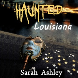 Haunted Louisiana: Ghost Stories and Paranormal Activity from the State of Louisiana (Haunted States Series) (Unabridged) - Sarah Ashley mp3 listen download