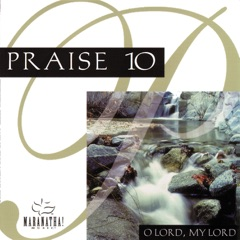 Praise 10: O Lord, My Lord