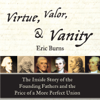 Eric Burns - Virtue, Valor, and Vanity: The Inside Story of the Founding Fathers and the Price of a More Perfect Union (Unabridged)  artwork