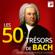 Multi-interprètes - Les 50 Trésors de Bach - Les Trésors de la Musique Classique