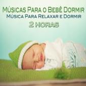 Músicas Para o Bebê Dormir (Música Para Relaxar e Dormir)