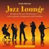 Jazz Lounge (Wundervolle Jazz-Träumereien zum Loslassen, Entspannen und Genießen), Frank Metzner