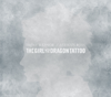 Trent Reznor & Atticus Ross - The Girl with the Dragon Tattoo (Original Soundtrack) artwork