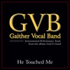 He Touched Me (Performance Tracks) - EP, Gaither Vocal Band