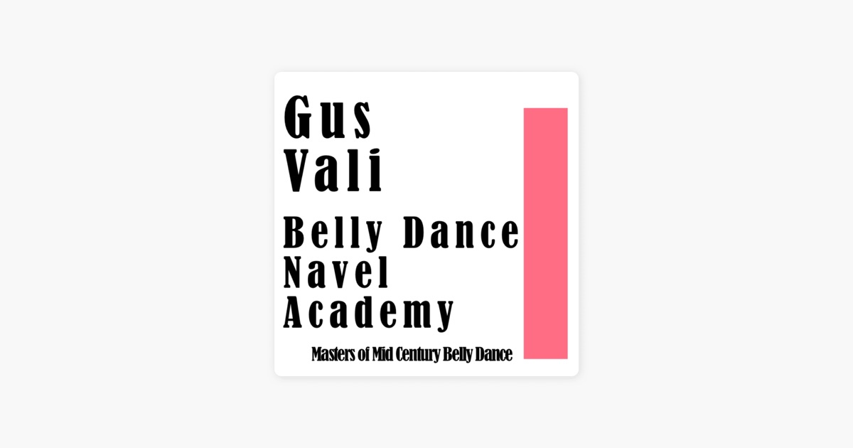 Belly Dance Navel Academy Masters Of Mid Century Belly Dance By Gus