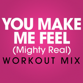 You Make Me Feel (Mighty Real) [Workout Mix Radio Edit]