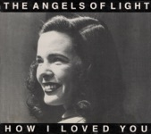 Angels of Light - My True Body