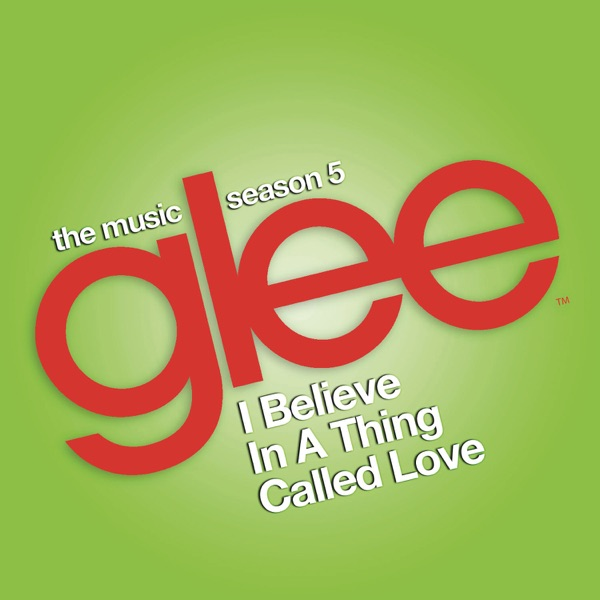 I Believe in a Thing Called Love (Glee Cast Version) [feat. Adam Lambert] - Single