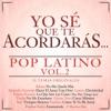 Yo Sé Que Te Acordarás - Pop Latino, Vol. 2