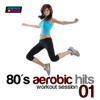 80s Aerobic Hits: Workout Session, Vol. 1 (140-159 Bpm Mixed Workout Music Ideal for Hi-Low Impact) - Various Artists