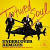 Undercover Remixes - Tortured Soul