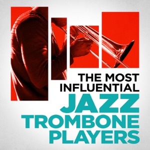 The Most Influential Jazz Trombone Players