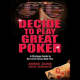 Decide to Play Great Poker: A Strategy Guide to No-limit Texas Hold Em (Unabridged) audiobook