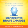 Rick Hanson, PhD - Self-Directed Brain Change: Rewire Your Neural Pathways for Happiness and Resilience artwork