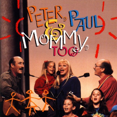 Peter, Paul & Mommy, Too - Peter Paul and Mary