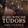 Amy Licence - In Bed with the Tudors: From Elizabeth of York to Elizabeth I (Unabridged)