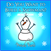 Do You Want to Build a Snowman? (From
