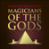 Graham Hancock - Magicians of the Gods: The Forgotten Wisdom of Earth's Lost Civilisation – the sequel to Fingerprints of the Gods (Unabridged)