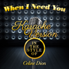 When I Need You (In the Style of Celine Dion) [Karaoke Version] - Ameritz - Karaoke