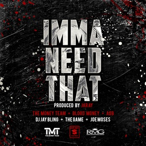 Imma Need That (feat. The Game & Joe Moses) - Single Mp3 Download