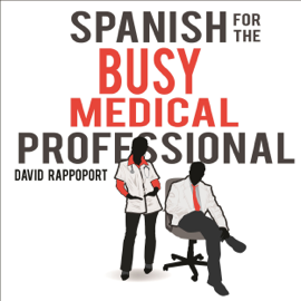 Spanish for the Busy Medical Professional (Unabridged) audiobook