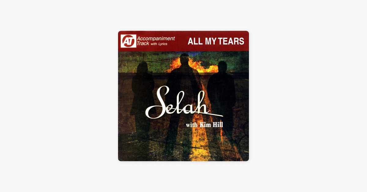 All My Tears (Accompaniment Track) [feat  Kim Hill] - EP by Selah on iTunes
