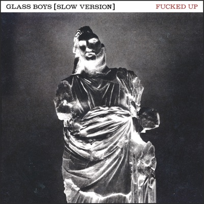 Glass Boys (Slow Version) - Fucked Up